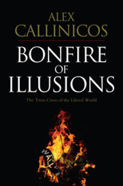 Callinicos, Alex - Bonfire of Illusions: The Twin Crises of the Liberal World, ebook
