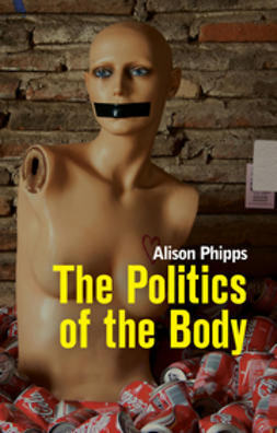 Phipps, Alison - The Politics of the Body: Gender in a Neoliberal and Neoconservative Age, ebook