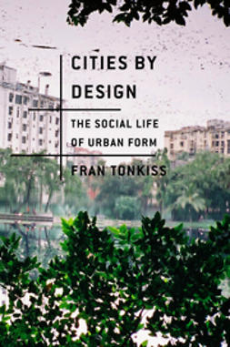 Tonkiss, Fran - Cities by Design: The Social Life of Urban Form, e-kirja
