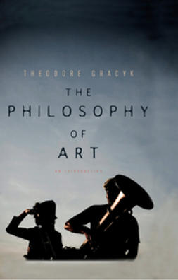 Gracyk, Theodore - The Philosophy of Art: An Introduction, e-bok