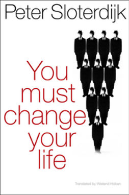 Sloterdijk, Peter - You Must Change Your Life, ebook