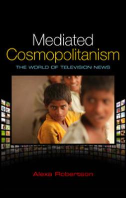 Robertson, Alexa - Mediated Cosmopolitanism: The World of Television News, ebook