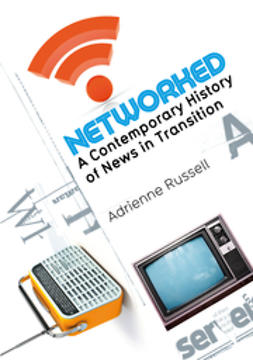 Russell, Adrienne - Networked: A Contemporary History of News in Transition, ebook