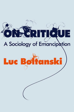 Boltanski, Luc - On Critique: A Sociology of Emancipation, e-bok