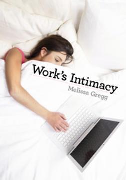 Gregg, Melissa - Work's Intimacy, ebook