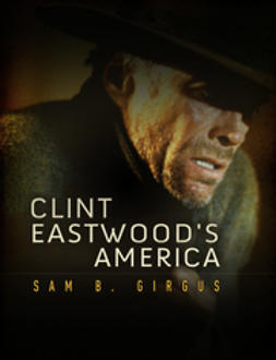 Girgus, Sam B. - Clint Eastwood's America, ebook