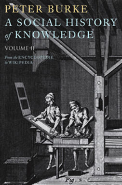 Burke, Peter - A Social History of Knowledge II: From the Encyclopaedia to Wikipedia, ebook