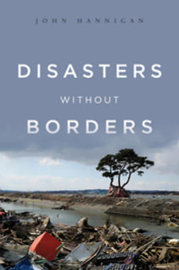 Hannigan, John - Disasters Without Borders: The International Politics of Natural Disasters, ebook