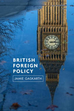 Gaskarth, Jamie - British Foreign Policy: Crises, Conflicts and Future Challenges, e-bok