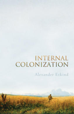 Etkind, Alexander - Internal Colonization: Russia's Imperial Experience, ebook
