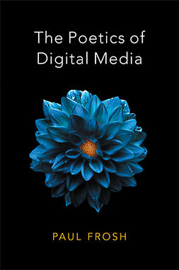 Frosh, Paul - The Poetics of Digital Media, e-kirja