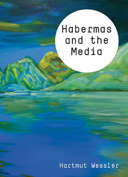 Wessler, Hartmut - Habermas and the Media, e-kirja