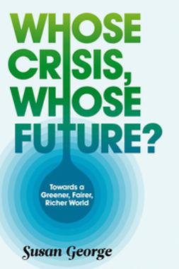George, Susan - Whose Crisis, Whose Future?, e-kirja