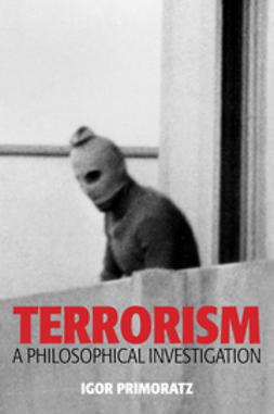 Primoratz, Igor - Terrorism: A Philosophical Investigation, ebook