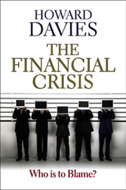 Davies, Howard - The Financial Crisis: Who is to Blame, ebook