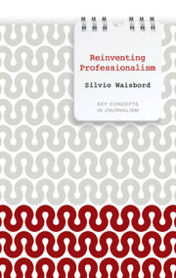 Waisbord, Silvio - Reinventing Professionalism: Journalism and News in Global Perspective, e-bok