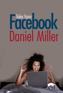 Miller, Daniel - Tales from Facebook, e-kirja