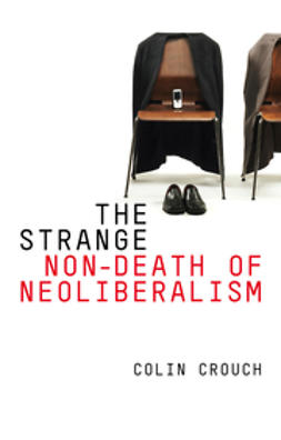Crouch, Colin - The Strange Non-death of Neo-liberalism, ebook