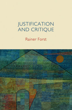 Forst, Rainer - Justification and Critique: Towards a Critical Theory of Politics, ebook