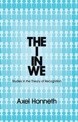 Honneth, Axel - The I in We: Studies in the Theory of Recognition, ebook