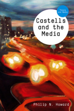 Howard, Philip N. - Castells and the Media: Theory and Media, e-bok