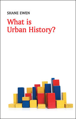 Ewen, Shane - What is Urban History?, ebook