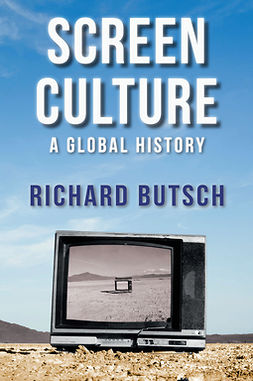 Butsch, Richard - Screen Culture: A Global History, e-bok