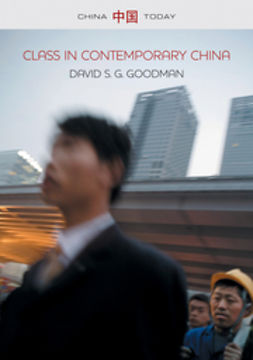 Goodman, David S. G. - Class in Contemporary China, e-bok