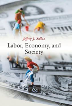 Sallaz, Jeffrey J. - Labor, Economy, and Society, e-bok