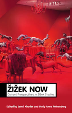 Khader, Jamil - Zizek Now: Current Perspectives in Zizek Studies, ebook