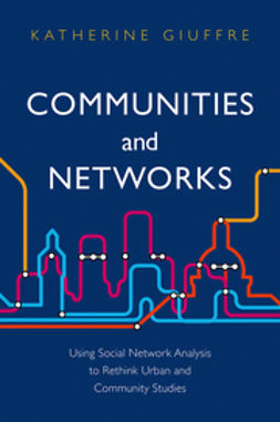 Giuffre, Katherine - Communities and Networks: Using Social Network Analysis to Rethink Urban and Community Studies, ebook