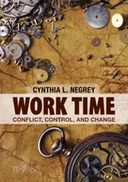 Negrey, Cynthia L. - Work Time: Conflict, Control, and Change, ebook
