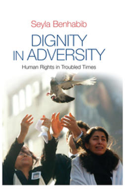 Benhabib, Seyla - Dignity in Adversity: Human Rights in Troubled Times, e-kirja