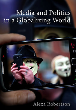 Robertson, Alexa - Media and Politics in a Globalizing World, ebook