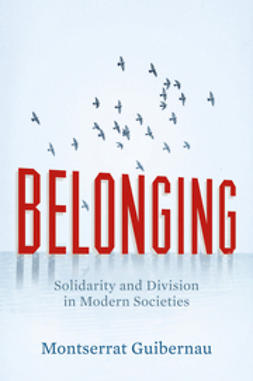 Guibernau, Montserrat - Belonging: Solidarity and Division in Modern Societies, ebook