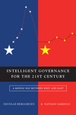 Berggruen, Nicolas - Intelligent Governance for the 21st Century: A Middle Way between West and East, ebook