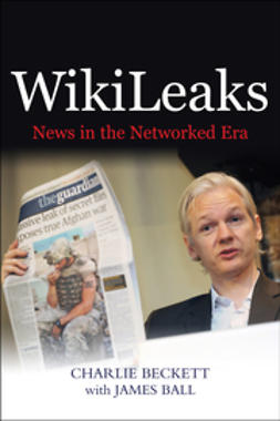 Beckett, Charlie - WikiLeaks: News in the Networked Era, ebook
