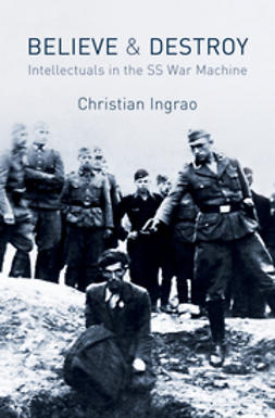 Ingrao, Christian - Believe and Destroy: Intellectuals in the SS War Machine, ebook