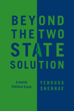 Shenhav, Yehouda - Beyond the Two-State Solution: A Jewish Political Essay, ebook