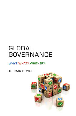 Weiss, Thomas G. - Global Governance: Why What Whither, ebook