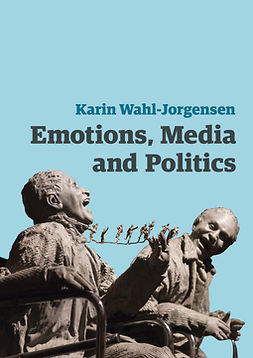 Wahl-Jorgensen, Karin - Emotions, Media and Politics, e-kirja