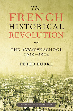 Burke, Peter - The French Historical Revolution: The Annales School 1929 - 2014, e-kirja