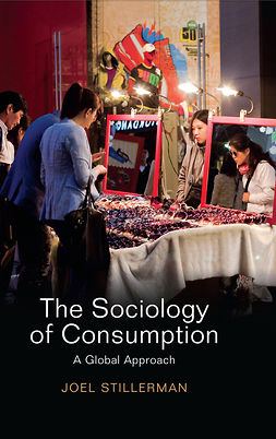 Stillerman, Joel - The Sociology of Consumption: A Global Approach, e-bok