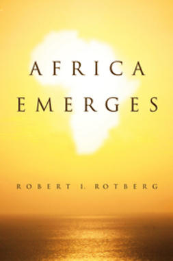 Rotberg, Robert - Africa Emerges: Consummate Challenges, Abundant Opportunities, ebook
