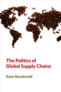 MacDonald, Kate - The Politics of Global Supply Chains, e-kirja