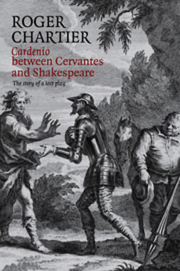 Chartier, Roger - Cardenio between Cervantes and Shakespeare: The Story of a Lost Play, ebook