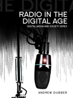 Dubber, Andrew - Radio in the Digital Age, e-bok