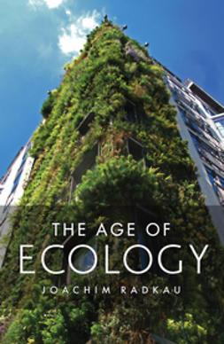 Radkau, Joachim - The Age of Ecology, ebook