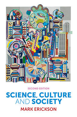 Erickson, Mark - Science, Culture and Society: Understanding Science in the 21st Century, e-bok