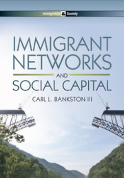 Bankston, Carl L. - Immigrant Networks and Social Capital, e-bok